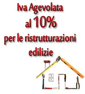 Iva agevolata al 10% per le ristrutturazioni edilizie